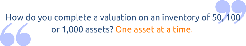 How do you complete a valuation on an inventory of 50, 100 or 1,000 assets? One asset at a time